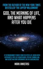 God, The Meaning of Life and What Happens after You Die ebook by Mark Anastasi