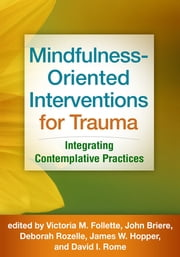 Mindfulness-Oriented Interventions for Trauma - Integrating Contemplative Practices ebook by Victoria M. Follette, PhD,Deborah Rozelle, PsyD,James W. Hopper, PhD,David I. Rome,John Briere, PhD
