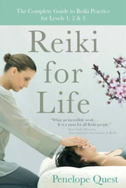 Reiki for Life - The Complete Guide to Reiki Practice for Levels 1, 2 & 3 ebook by Penelope Quest