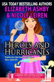 Heroes and Hurricanes (a Danger Cove Cocktail Mystery) ebook by Elizabeth Ashby,Nicole Leiren