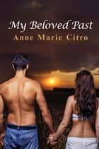My Beloved Past ebook by Anne Marie Citro