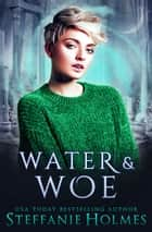 Water and Woe ebook by Steffanie Holmes