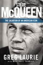 Steve McQueen - The Salvation of an American Icon ebook by Greg Laurie, Marshall Terrill