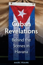 Cuban Revelations - Behind the Scenes in Havana ebook by Marc Frank