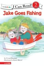 Jake Goes Fishing - Biblical Values ebook by Crystal Bowman