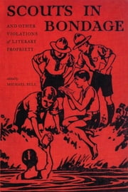 Scouts in Bondage - And Other Violations of Literary Propriety ebook by Michael Bell