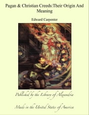 Pagan and Christian Creeds:Their Origin and Meaning ebook by Edward Carpenter