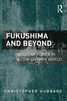 Fukushima and Beyond ebook by Christopher Hubbard
