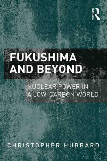 Fukushima and Beyond - Nuclear Power in a Low-Carbon World ebook by Christopher Hubbard