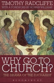 Why Go to Church? - The Drama of the Eucharist ebook by Timothy Radcliffe