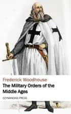 The Military Orders of the Middle Ages ebook by