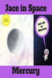 Jace in Space: Mercury- Gold Edition - A Space Kids Book About Exploring Mercury ebook by Kobo.Web.Store.Products.Fields.ContributorFieldViewModel