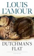 Dutchman's Flat ebook by Louis L'Amour