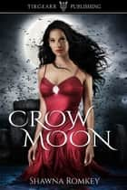 Crow Moon ebook by Shawna Romkey