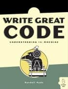Write Great Code, Volume 1 ebook by Randall Hyde