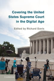 Covering the United States Supreme Court in the Digital Age ebook by Richard Davis