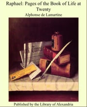 Raphael: Pages of the Book of Life at Twenty ebook by Alphonse de Lamartine
