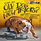 Can an Old Dog Learn New Tricks? - And Other Questions about Animals audiobook by