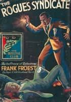 The Rogues' Syndicate: The Maelstrom (Detective Club Crime Classics) ebook by Frank Froest