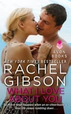 What I Love About You ebook by Rachel Gibson