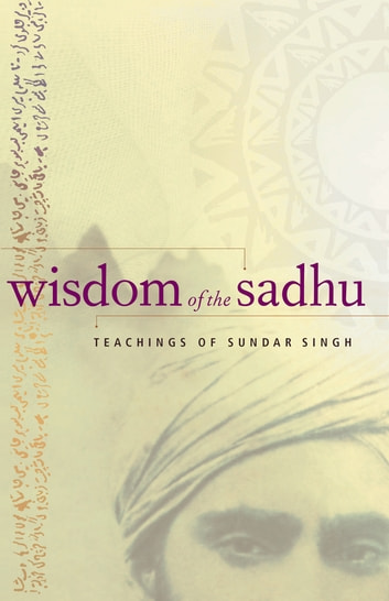 Wisdom of the Sadhu - Teachings of Sundar Singh ebook by Sadhu Sundar Singh,Kim Comer
