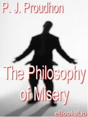 The Philosophy of Misery - Vol. 1 ebook by P.J. Proudhon
