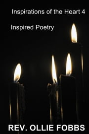 Inspirations of the Heart 4 - Inspired Poetry ebook by Rev. Ollie Fobbs