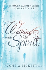 Walking In The Spirit - The Power of the Holy Spirit Can Be Yours ebook by Fuchsia Pickett, ThD., D.D.