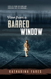 View from a Barred Window ebook by Fares Katharina
