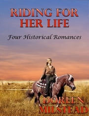 Riding for Her Life: Four Historical Romances ebook by Doreen Milstead