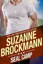 SEAL Camp - Tall, Dark and Dangerous #12 ebook by Suzanne Brockmann