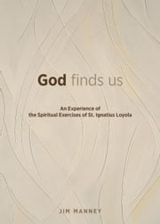 God Finds Us - An Experience of the Spiritual Exercises of St. Ignatius Loyola ebook by Jim Manney