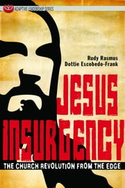 Jesus Insurgency - The Church Revolution from the Edge ebook by Rudy Rasmus,Dottie Escobedo-Frank