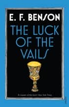 The Luck of the Vails ebook by E F Benson