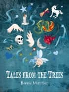 Tales from the Trees ebook by Bonnie Mutchler