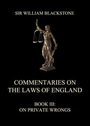 Commentaries on the Laws of England - Book III: On Private Wrongs ebook by Sir William Blackstone