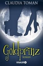 Goldprinz - Roman ebook by Claudia Toman