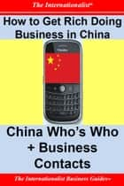 How to Get Rich Doing Business in China - China Who's Who + Business Contacts ebook by Patrick W. Nee