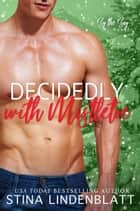 Decidedly With Mistletoe ebook by Stina Lindenblatt