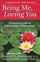 Being Me, Loving You: A Practical Guide to Extraordinary Relationships ebook by Rosenberg, Marshall B.