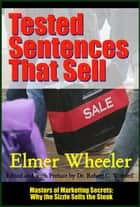 Tested Sentences That Sell - Why the Sizzle Sells the Steak ebook by Dr. Robert C. Worstell, Elmer Wheeler