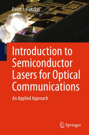 Introduction to Semiconductor Lasers for Optical Communications - An Applied Approach ebook by David J. Klotzkin