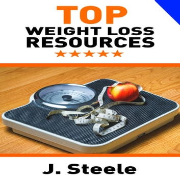 Top Weight Loss Resources audiobook by J. Steele
