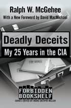 Deadly Deceits - My 25 Years in the CIA ebook by Mark Crispin Miller, Ralph W. McGehee, David MacMichael
