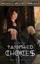 Tarnished Choices Book One ebook by Crymsyn Hart