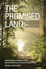 The Promised Land - History and Historiography of the Black Experience in Chatham-Kent's Settlements and Beyond ebook by Boulou de b'Beri,Nina Reid-Maroney,Handel K.  Wright
