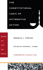 The Constitutional Logic of Affirmative Action ebook by Ronald J. Fiscus,Stanley Fish