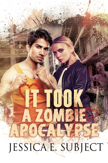 It Took a Zombie Apocalypse ebook by Jessica E. Subject