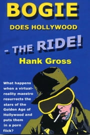 Bogie Does Hollywood: the Ride! ebook by Hank Gross