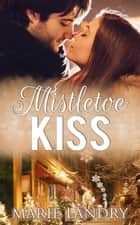 Mistletoe Kiss ebook by Marie Landry
